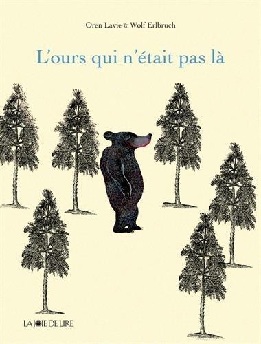 L'ours qui n'était pas là - Oren Lavie et Wolf Erlbruch