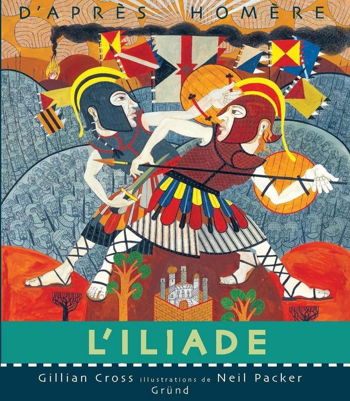 Iliade d'après Homère - Gillian Cross et Neil Packer - Gründ