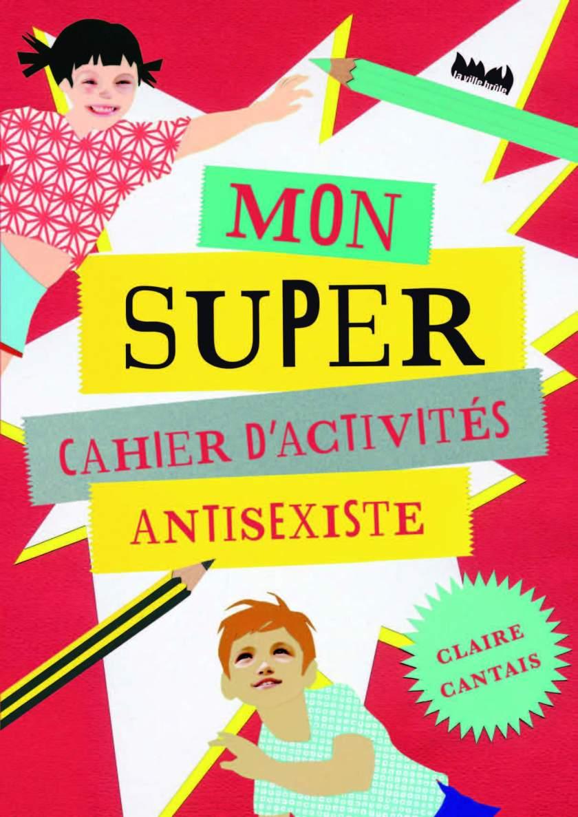 Mon super cahier anti-sexiste - Claire Cantais