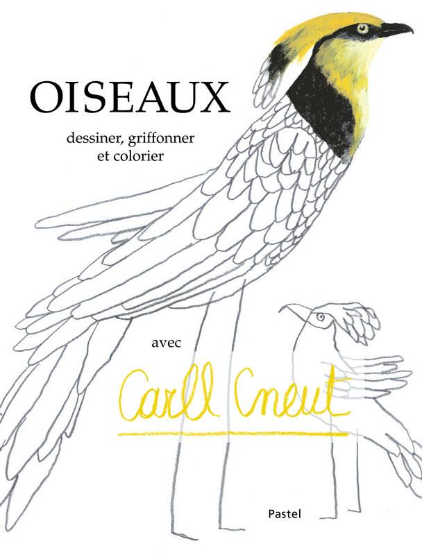 Oiseaux Dessiner, griffoner et colorier - Carll Cneut