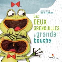 Les deux grenouilles à grande bouche - Pierre Delye et Cécile Hudrisier