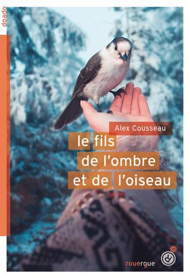 Le fils de l'ombre et de l'oiseau - Alex Cousseau