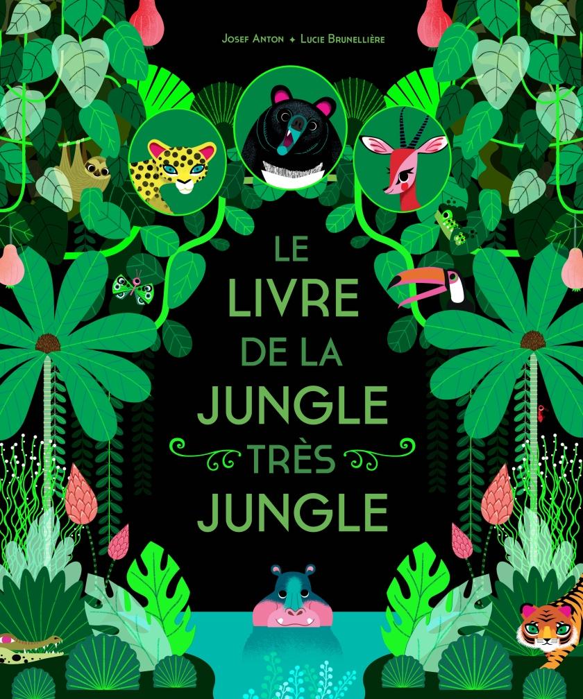 Le livre de la jungle très jungle - Josef Anton et Lucie Brunellière