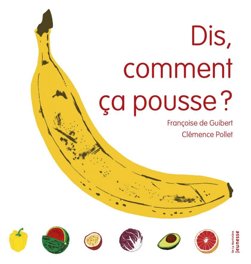 Dis, comment ça pousse ? Françoise de Guibert et Clémence Pollet